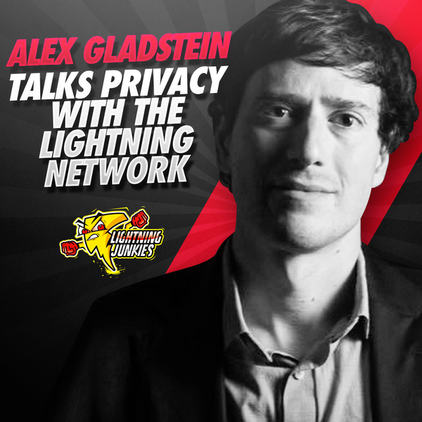 LNJ030 - Alex Gladstein Talks Privacy with the Lightning Network